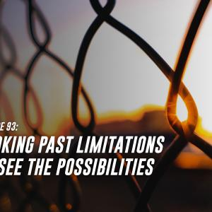 93. Looking Past Limitations to Focus on the Possibilities