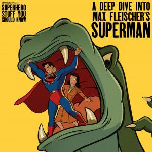 Fleischer Superman Deep Dive