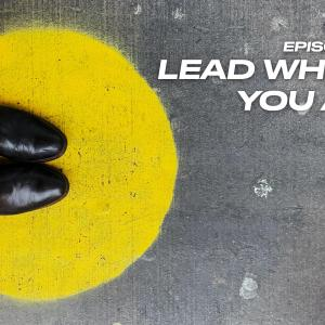 96. Lead Where You Are