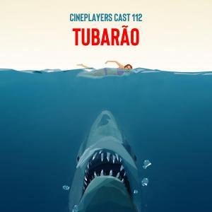 Cineplayers Cast #112 - Tubarão