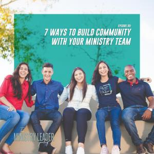 99. 7 Ways to Build Community with Your Ministry Team