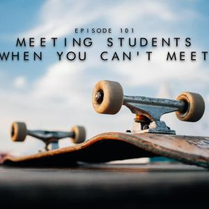101. Meeting Students When You Can't Meet