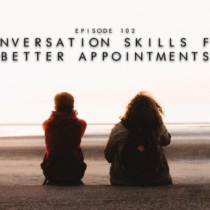 102. Conversation Skills for Better Appointments