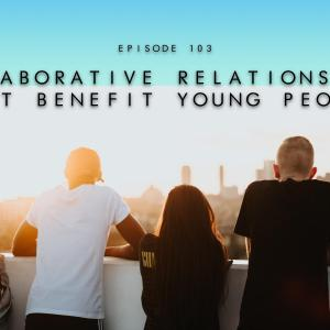 103. Collaborative Relationships That Benefit Young People