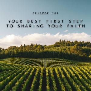107. Your Best First Step To Sharing Your Faith