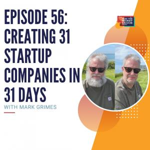 Episode 56: Creating 31 Startup Companies in 31 Days with Mark Grimes