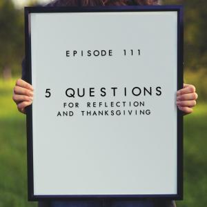 111. 5 Questions for Reflection and Thanksgiving