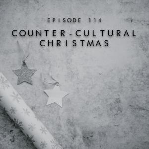 114. A Counter-Cultural Christmas