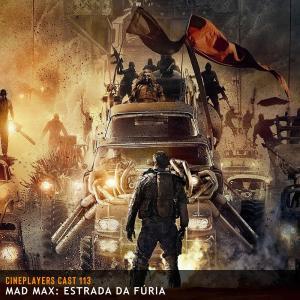 Cineplayers Cast #113 - Mad Max: Estrada da Fúria