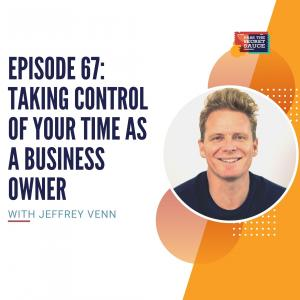 Episode 67: Taking Control of Your Time As a Business Owner with Jeffrey Venn