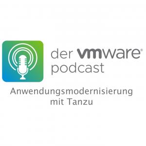 Der VMware Expert-Talk Podcast: Anwendungsmodernisierung mit Tanzu