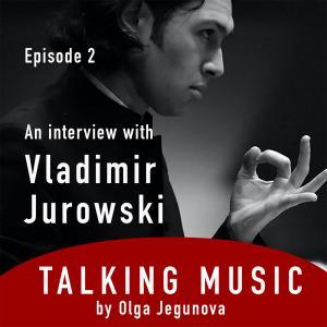 12. Talking Music - Vladimir Jurowski & Olga Jegunova