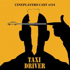Cineplayers Cast #114 - Taxi Driver