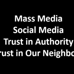 Social Media + Mass Media = Undermining Trust in Authority and Neighbors? Of-By-and For the People! DTB