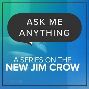 """Ask Me Anything: """"The New Jim Crow, Pt. 2 – 'There's More Than One America'"""" – Donyale Fraylon, Anthony Rogers, Kenneth Jackson, & Ben Wyman"""