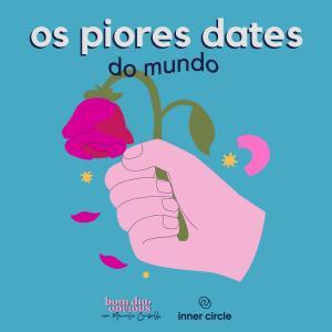 #100/ Os piores dates do mundo, com Magá Moura e Laura Vicente