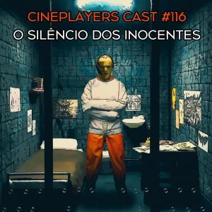 Cineplayers Cast #116 - O Silêncio dos Inocentes