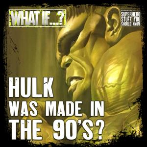 WHAT IF...The Hulk Was Made In the 90s?