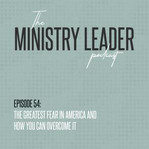 54. The Greatest Fear in America and How You Can Overcome It