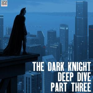 The Dark Knight Deep Dive Part 3 - The Nolan Trilogy VS the Comics