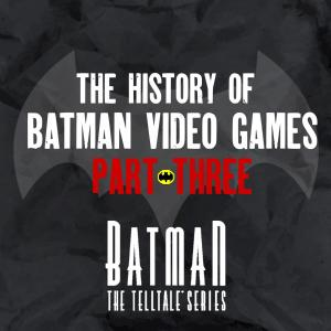 The History of Batman Video Games - Part Three - The TellTale Series