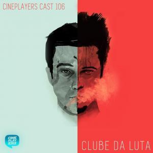 Cineplayers Cast #106 - Clube da Luta