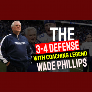 Wade Phillips - Legendary NFL Defensive Coordinator and Head Coach Talking Defense, the 3-4 and Motivation