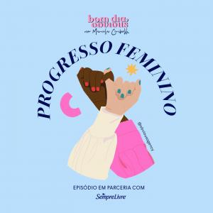 #47 / progresso feminino, com Maisa Silva