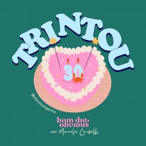 #49 / especial TRINTOU, com Jana Rosa, Camila Faus, Lauro Justino e Renata Ceribelli