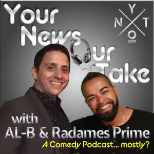 The AL-B & Radames Prime Show - Ep 54 - You Look Gleamy As S#it!