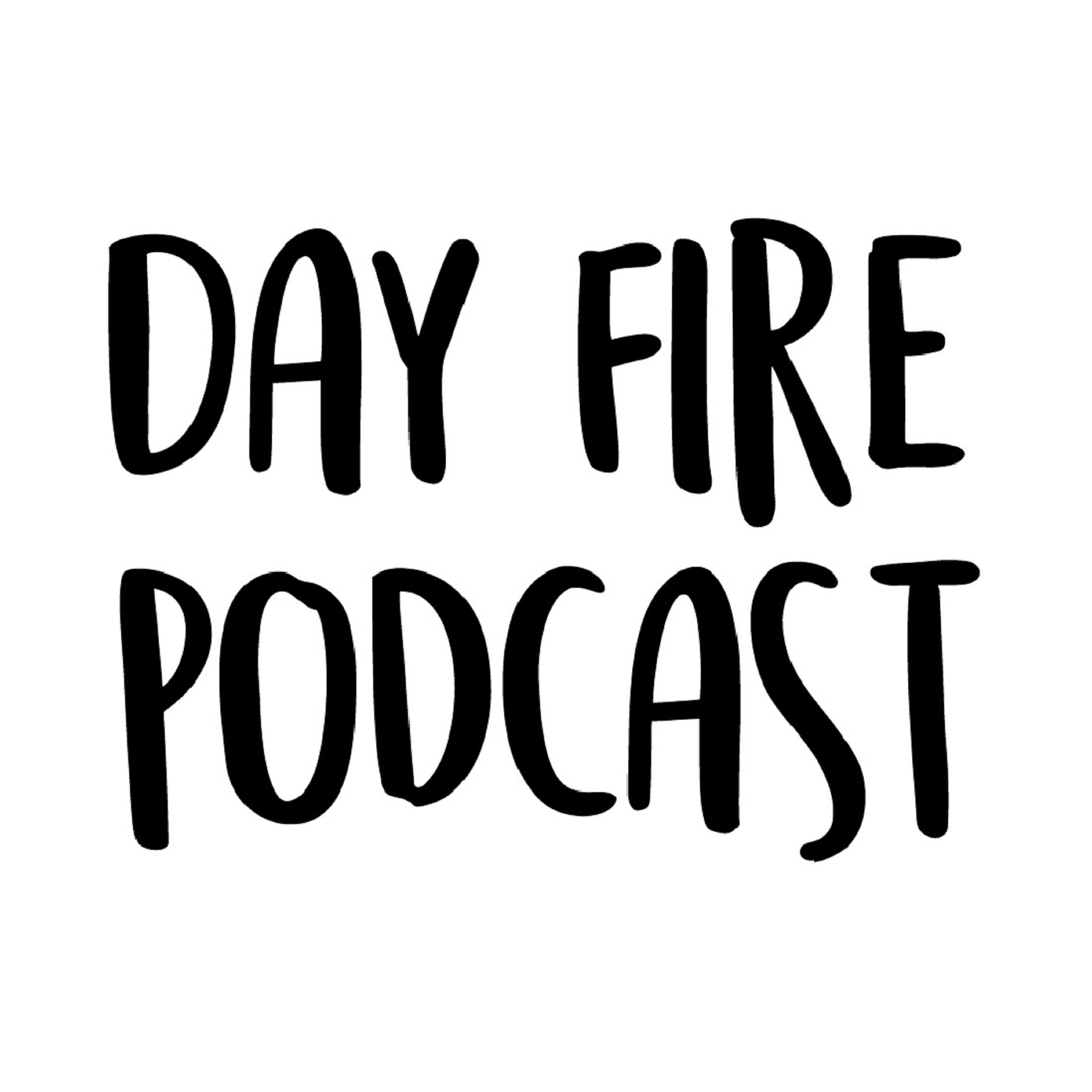 Day Fire Podcast